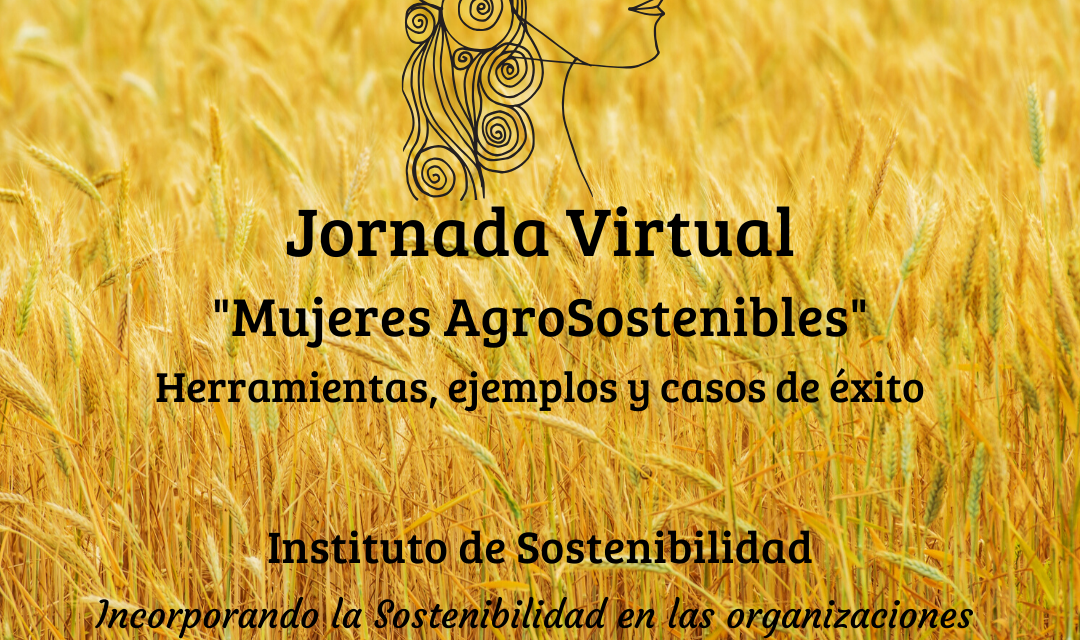 El Instituto de Sostenibilidad presenta su jornada virtual 'Mujeres AgroSostenibles' los días 14 y 15 de mayo