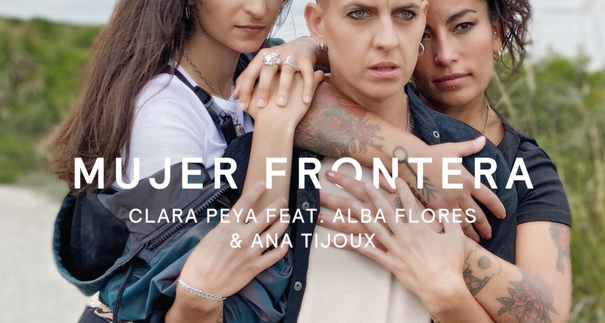 'Mujer frontera', el homenaje musical que Clara Peya, Ana Tijoux y Alba Flores dedican a las Jornaleras de Huelva en lucha